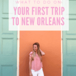What to Do on Your First Trip to New Orleans